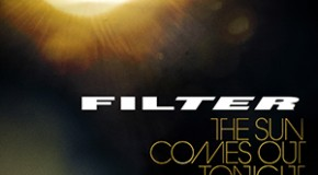 "Filter to release New Album ""The Sun Comes Out Tonight"""